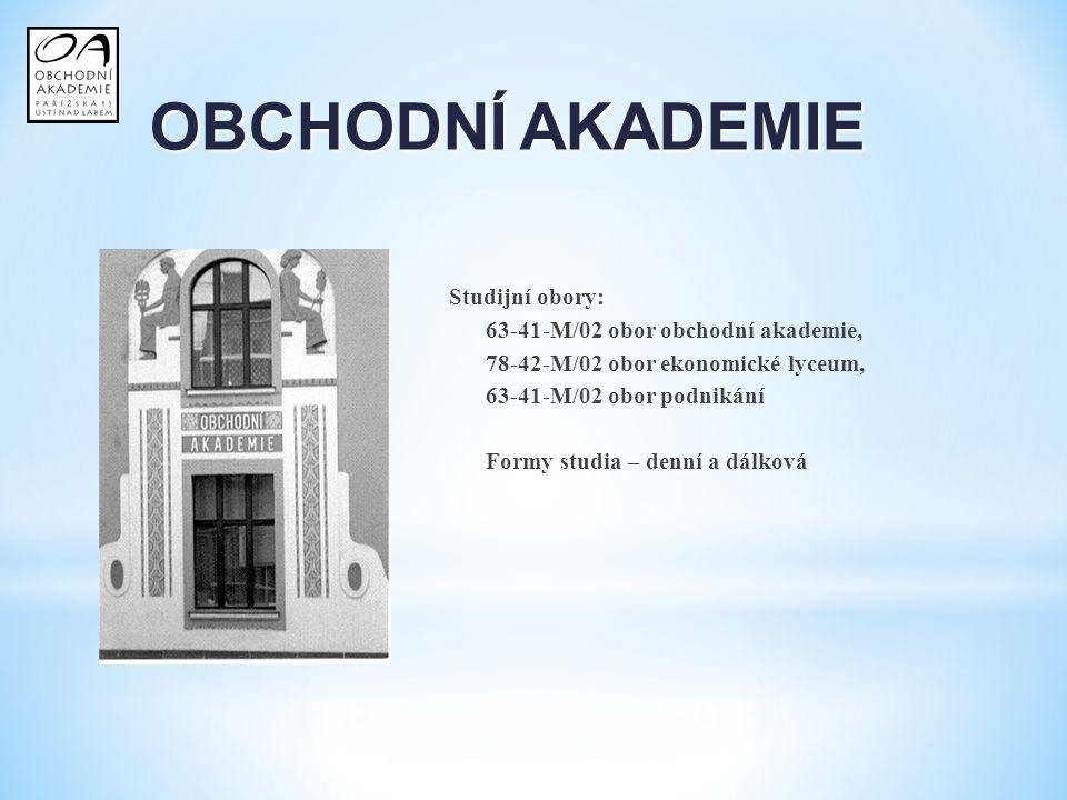 OBCHODNÍ AKADEMIE Studijní obory: 63-41-M/02 obor obchodní akademie,