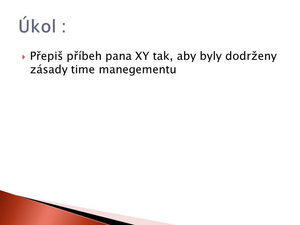 Úkol : Přepiš příbeh pana XY tak, aby byly dodrženy zásady time manegementu