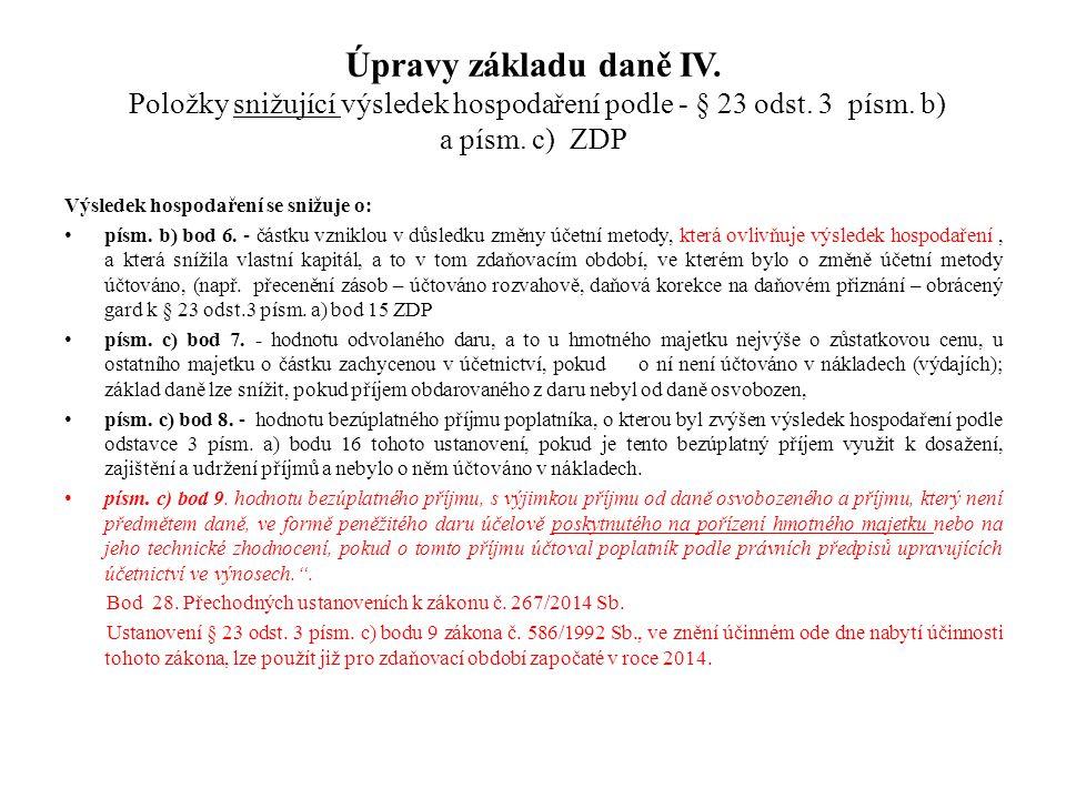 Úpravy základu daně IV. Položky snižující výsledek hospodaření podle - § 23 odst. 3 písm. b) a písm. c) ZDP