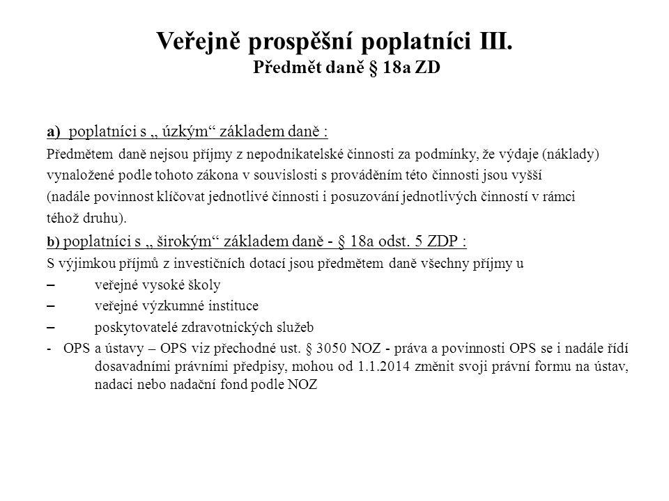 Veřejně prospěšní poplatníci III. Předmět daně § 18a ZD
