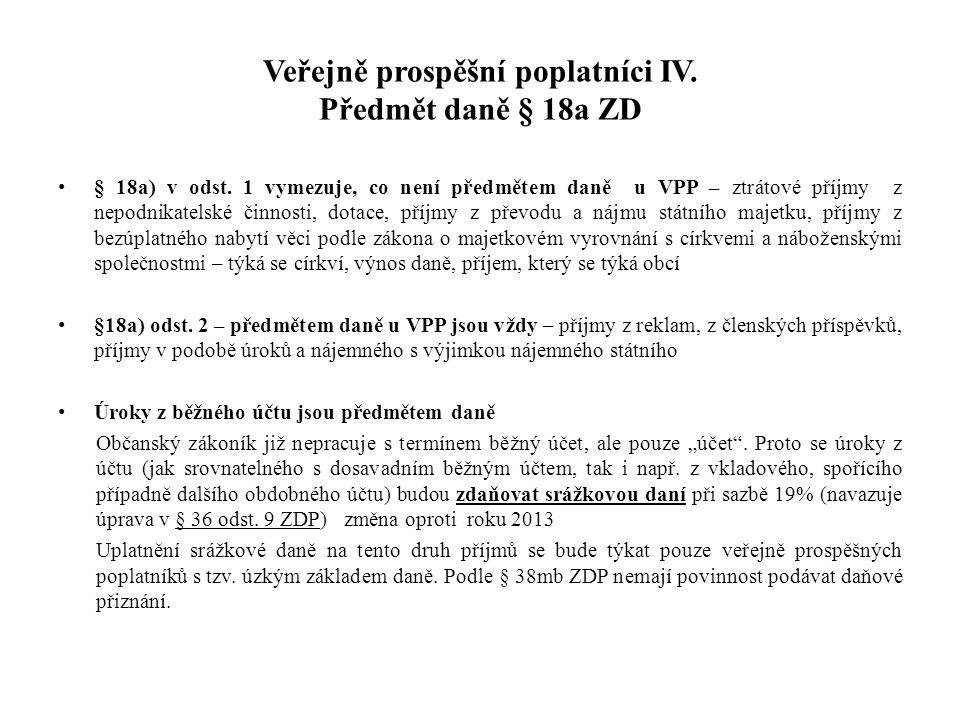 Veřejně prospěšní poplatníci IV. Předmět daně § 18a ZD