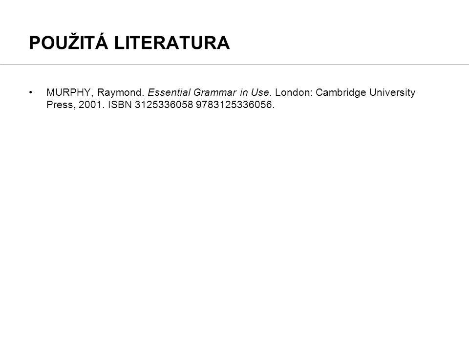 POUŽITÁ LITERATURA MURPHY, Raymond. Essential Grammar in Use.