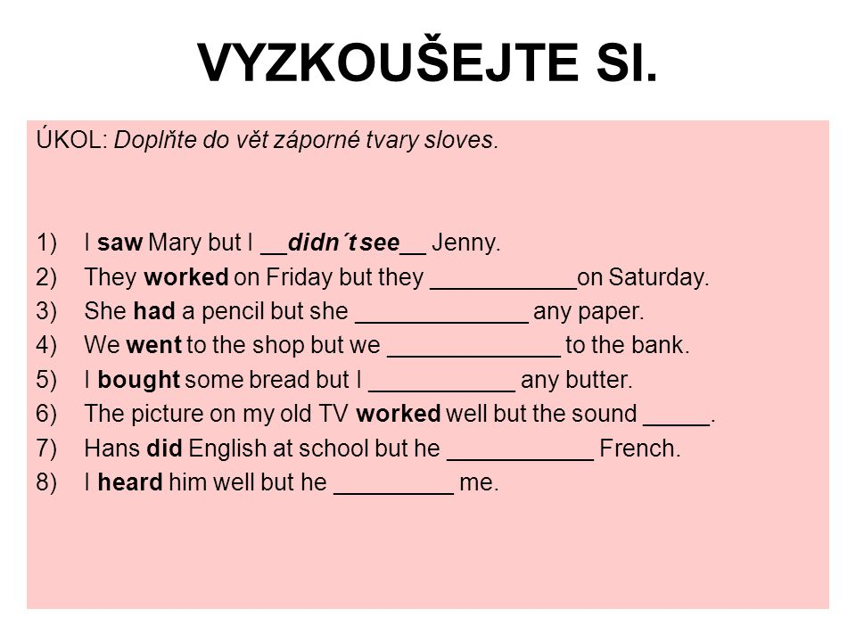 VYZKOUŠEJTE SI. ÚKOL: Doplňte do vět záporné tvary sloves.