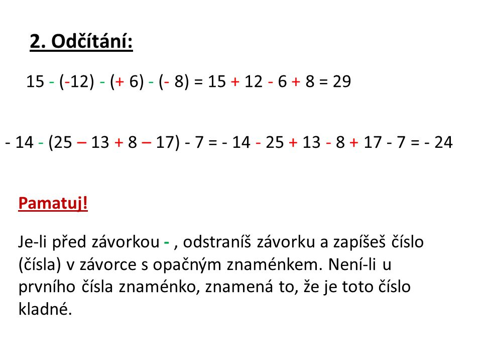 2. Odčítání: 15 - (-12) - (+ 6) - (- 8) = 15 + 12 - 6 + 8 = 29