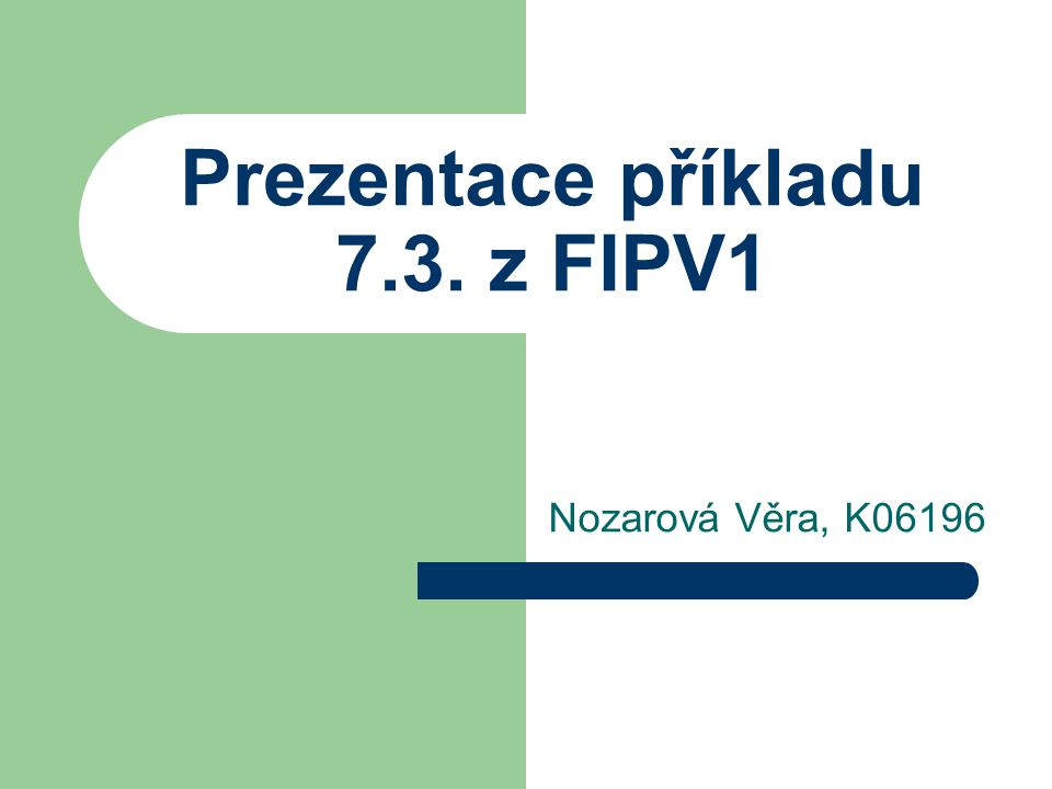Prezentace příkladu 7.3. z FIPV1