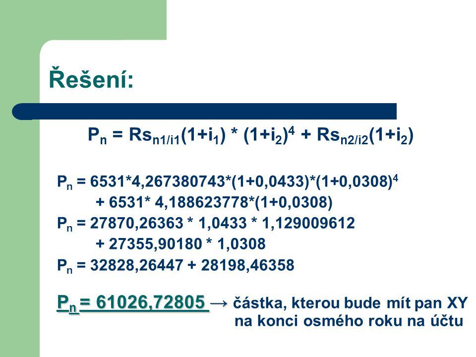 Řešení: Pn = Rsn1/i1(1+i1) * (1+i2)4 + Rsn2/i2(1+i2)