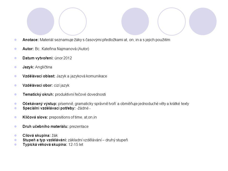Anotace: Materiál seznamuje žáky s časovými předložkami at, on, in a s jejich použitím