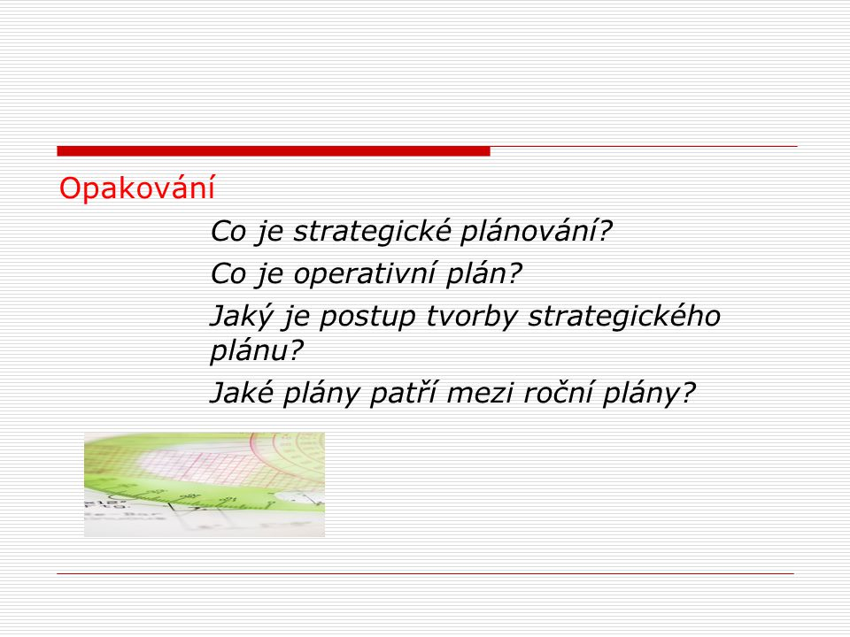 Opakování Co je strategické plánování Co je operativní plán