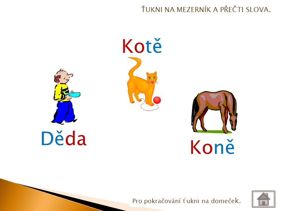 Kotě Děda Koně ŤUKNI NA MEZERNÍK A PŘEČTI SLOVA.