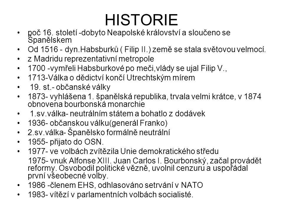 HISTORIE poč 16. století -dobyto Neapolské království a sloučeno se Španělskem. Od 1516 - dyn.Habsburků ( Filip II.) země se stala světovou velmocí.