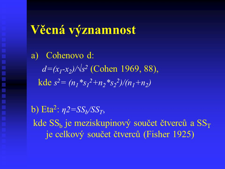 Věcná významnost Cohenovo d: kde s2= (n1*s12+n2*s22)/(n1+n2)