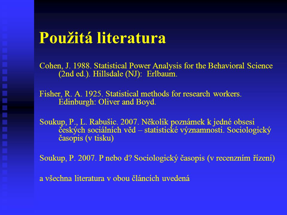 Použitá literatura Cohen, J. 1988. Statistical Power Analysis for the Behavioral Science (2nd ed.). Hillsdale (NJ): Erlbaum.