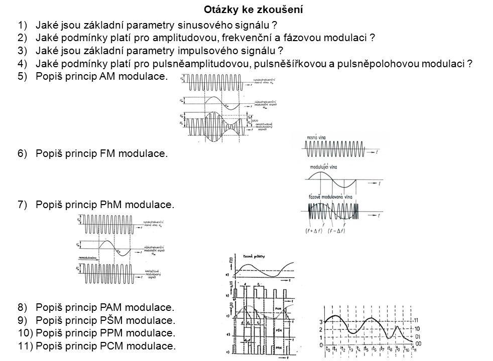 Otázky ke zkoušení Jaké jsou základní parametry sinusového signálu Jaké podmínky platí pro amplitudovou, frekvenční a fázovou modulaci