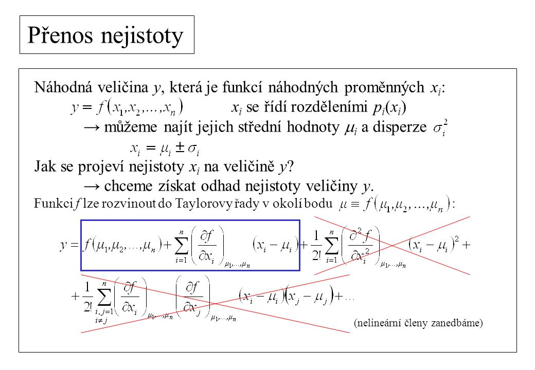 Přenos nejistoty Náhodná veličina y, která je funkcí náhodných proměnných xi: xi se řídí rozděleními pi(xi)