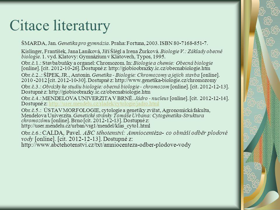 Citace literatury ŠMARDA, Jan. Genetika pro gymnázia. Praha: Fortuna, 2003. ISBN 80-7168-851-7.