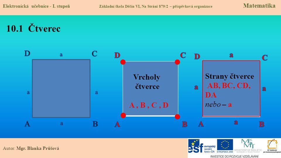 10.1 Čtverec D C D C a D C Vrcholy čtverce A , B , C , D