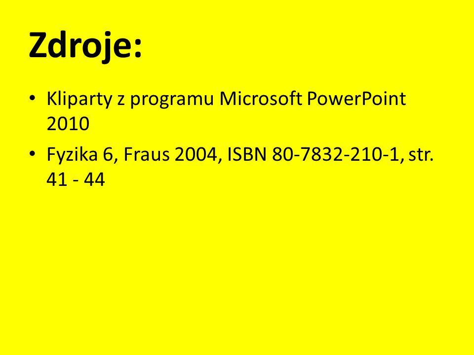 Zdroje: Kliparty z programu Microsoft PowerPoint 2010