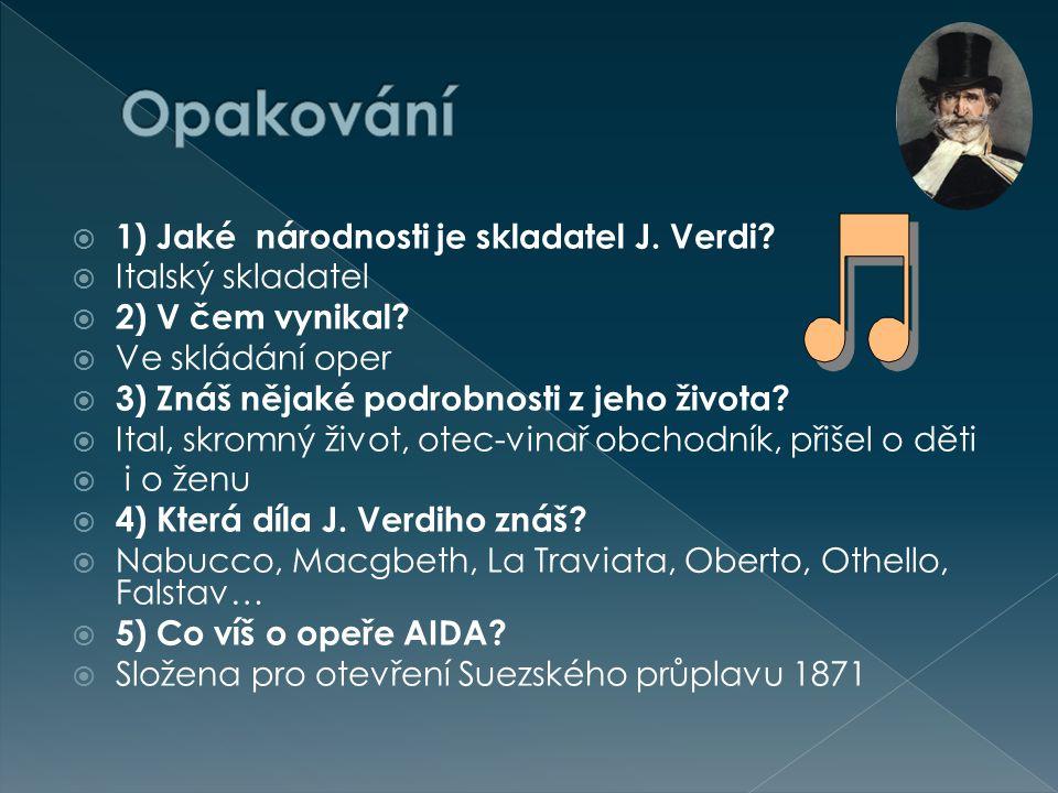 Opakování 1) Jaké národnosti je skladatel J. Verdi Italský skladatel