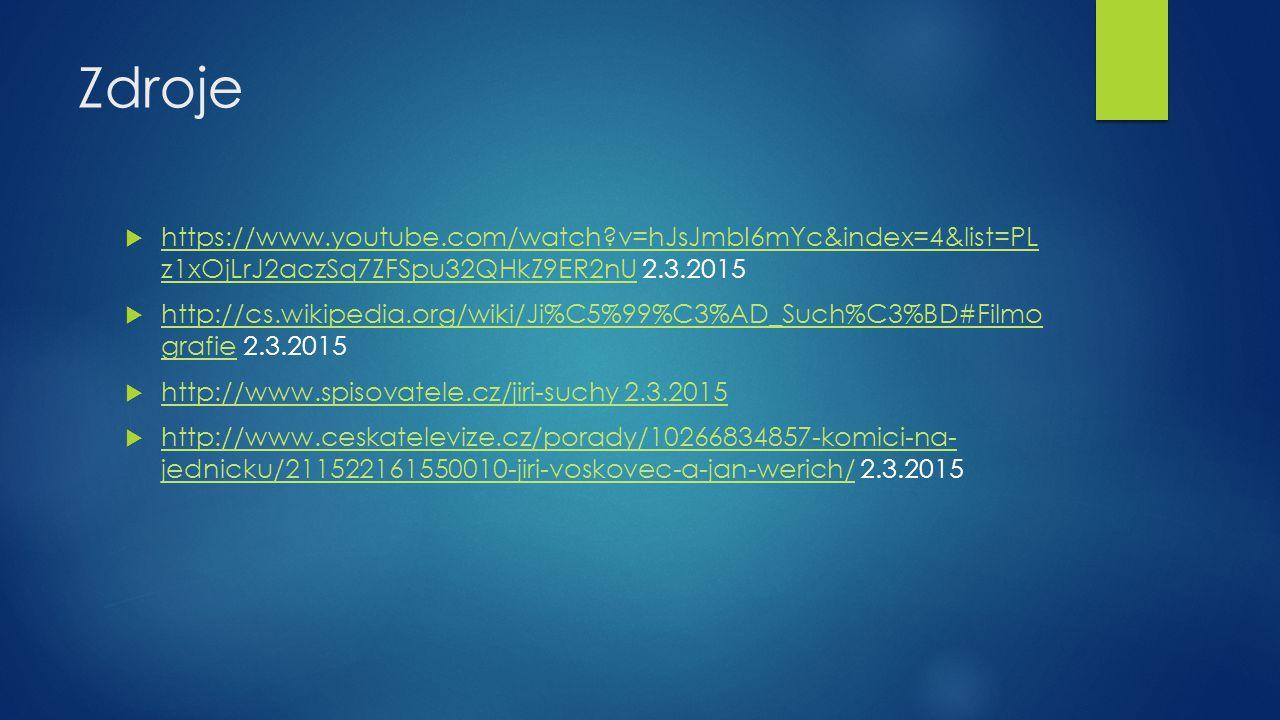 Zdroje https://www.youtube.com/watch v=hJsJmbI6mYc&index=4&list=PL z1xOjLrJ2aczSq7ZFSpu32QHkZ9ER2nU 2.3.2015.