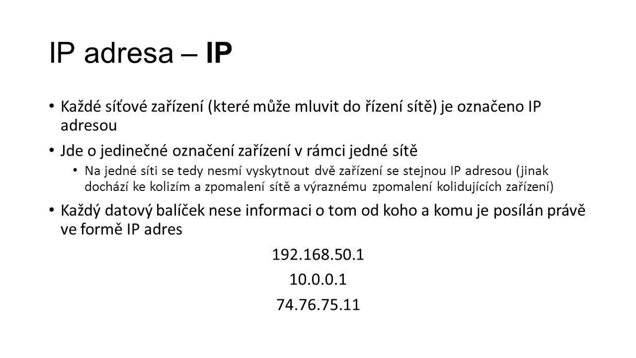 IP adresa – IP Každé síťové zařízení (které může mluvit do řízení sítě) je označeno IP adresou.