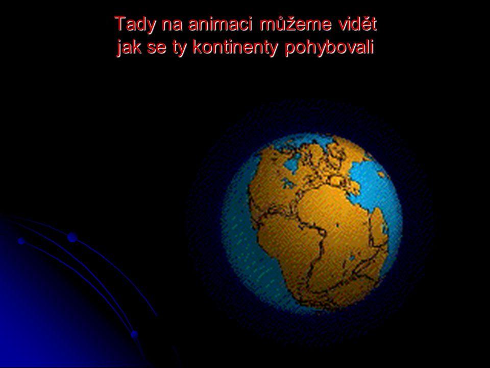 Tady na animaci můžeme vidět jak se ty kontinenty pohybovali