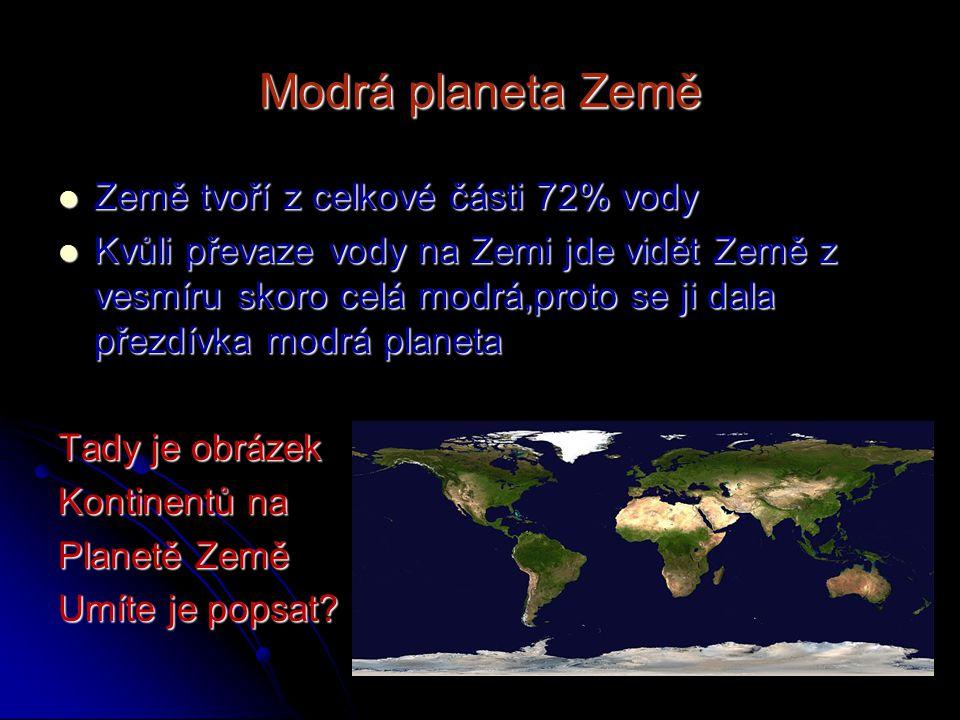 Modrá planeta Země Země tvoří z celkové části 72% vody