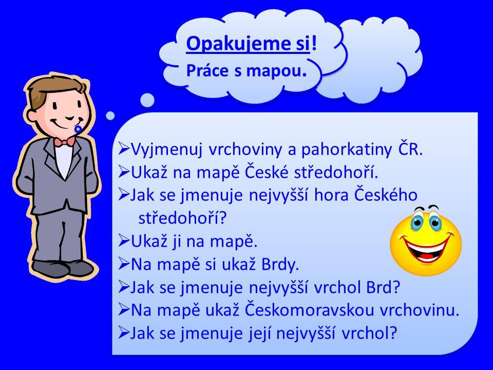 Opakujeme si! Práce s mapou. Vyjmenuj vrchoviny a pahorkatiny ČR.