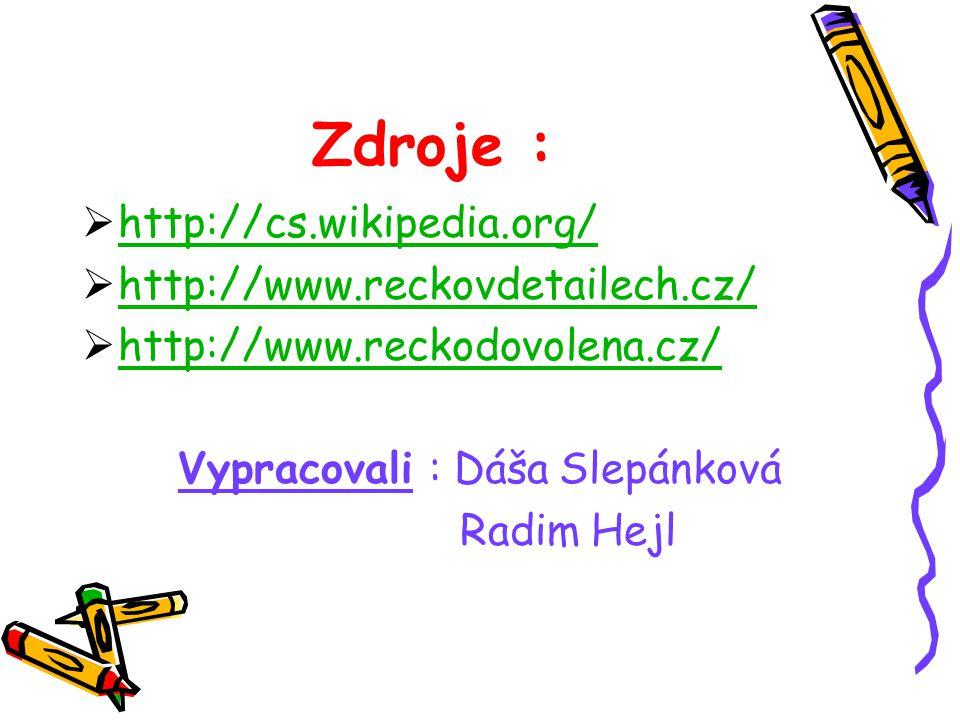 Zdroje : http://cs.wikipedia.org/ http://www.reckovdetailech.cz/