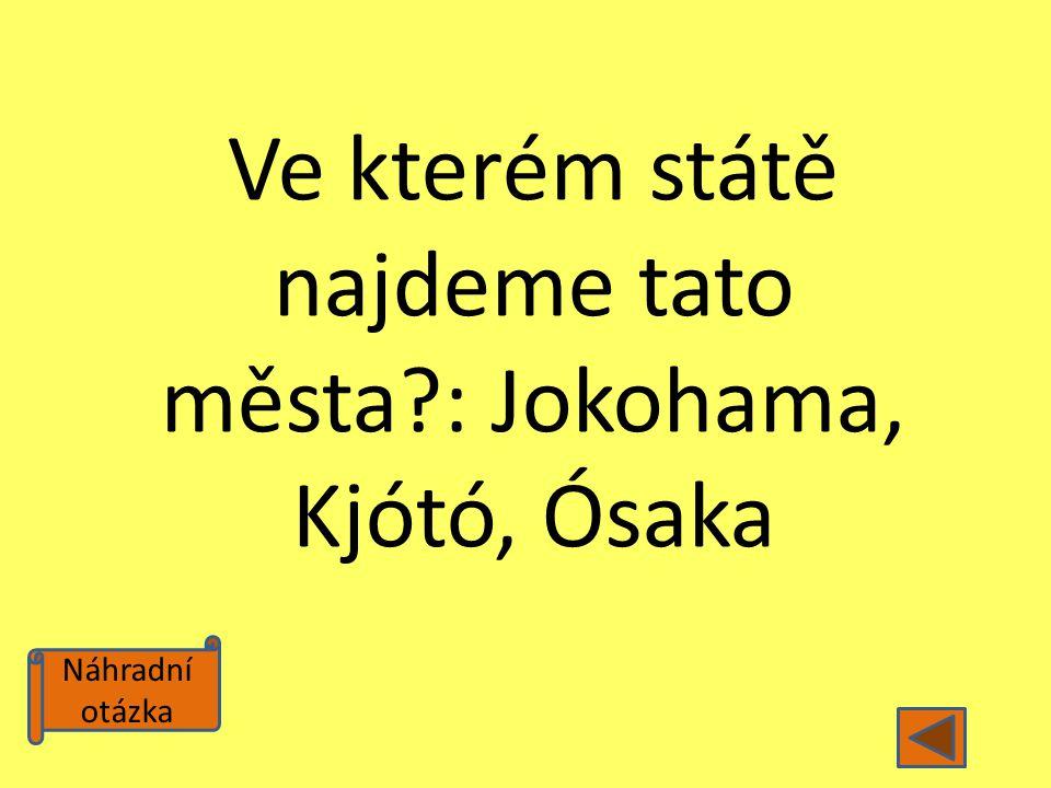 Ve kterém státě najdeme tato města : Jokohama, Kjótó, Ósaka