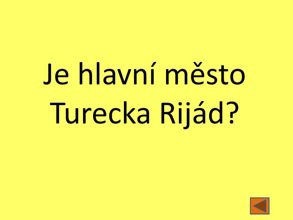 Je hlavní město Turecka Rijád