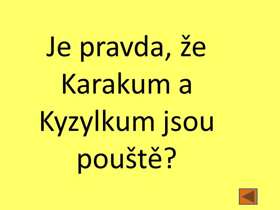 Je pravda, že Karakum a Kyzylkum jsou pouště