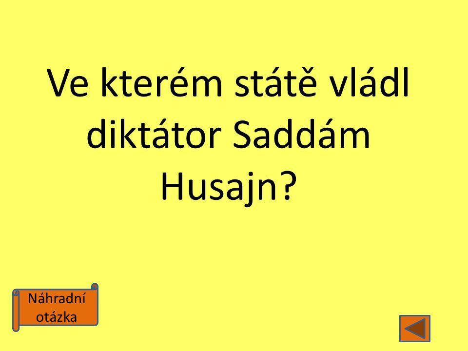 Ve kterém státě vládl diktátor Saddám Husajn