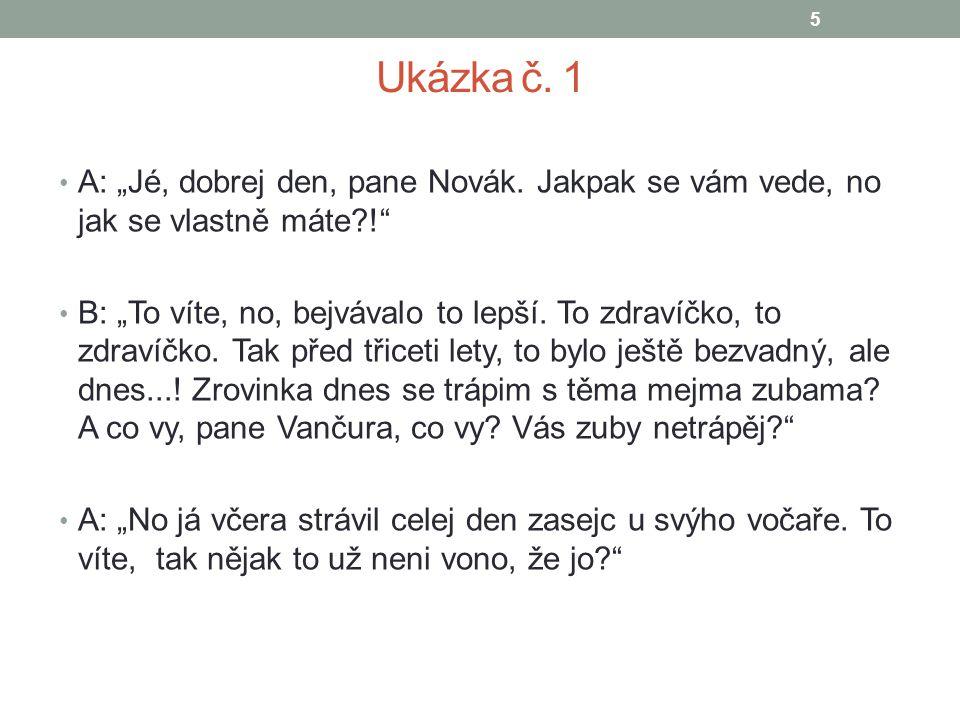 """Ukázka č. 1 A: """"Jé, dobrej den, pane Novák. Jakpak se vám vede, no jak se vlastně máte !"""