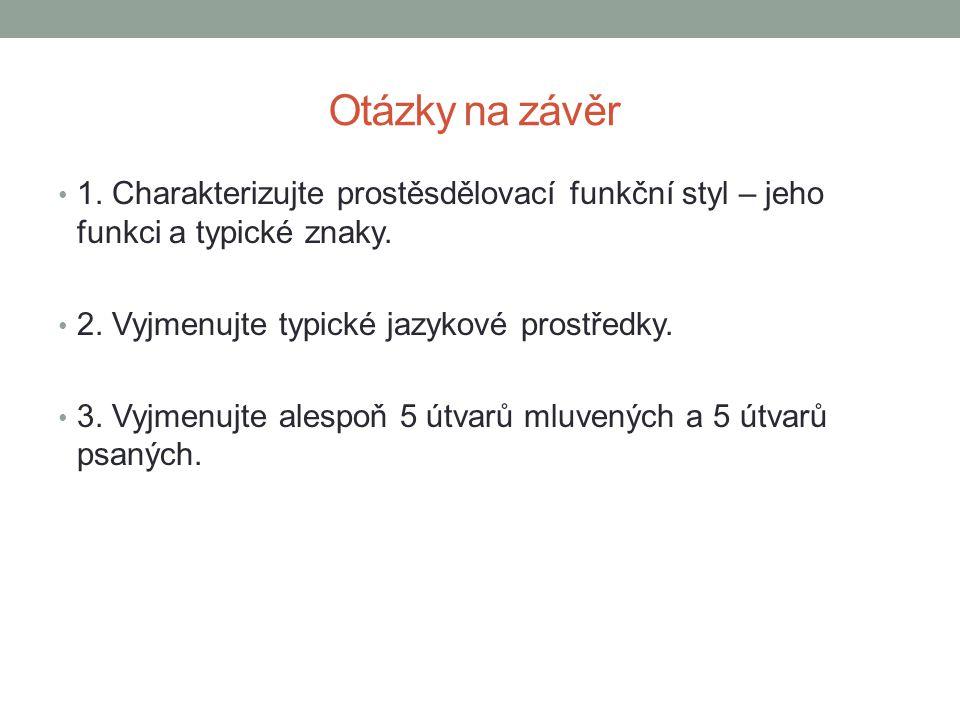 Otázky na závěr 1. Charakterizujte prostěsdělovací funkční styl – jeho funkci a typické znaky. 2. Vyjmenujte typické jazykové prostředky.