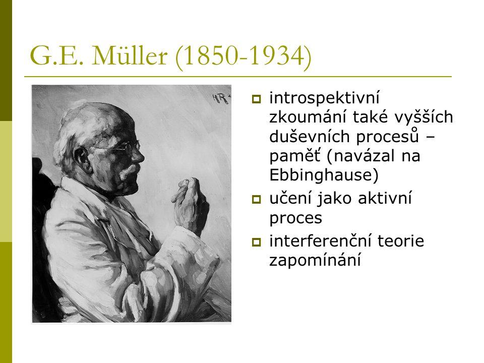 G.E. Müller (1850-1934) introspektivní zkoumání také vyšších duševních procesů – paměť (navázal na Ebbinghause)