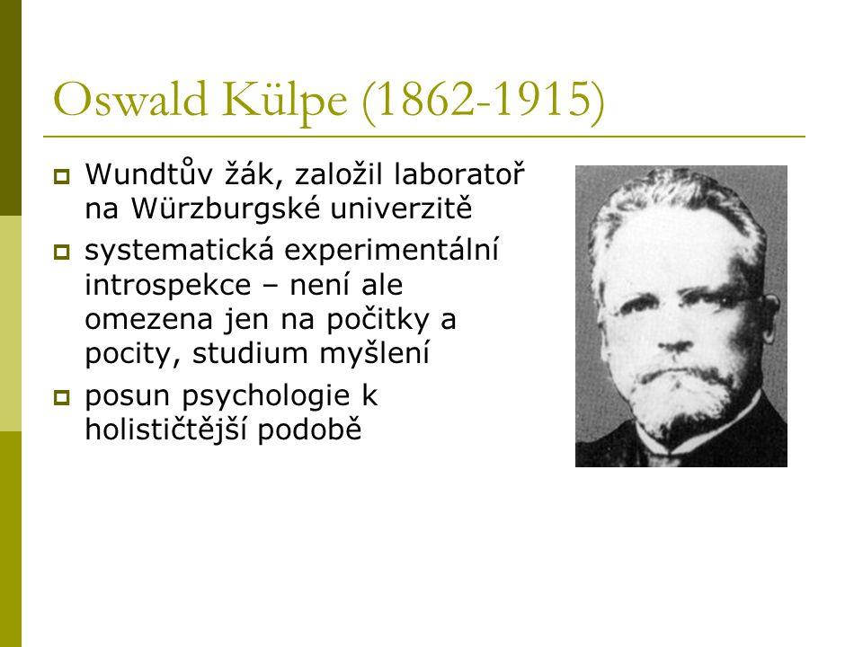Oswald Külpe (1862-1915) Wundtův žák, založil laboratoř na Würzburgské univerzitě.