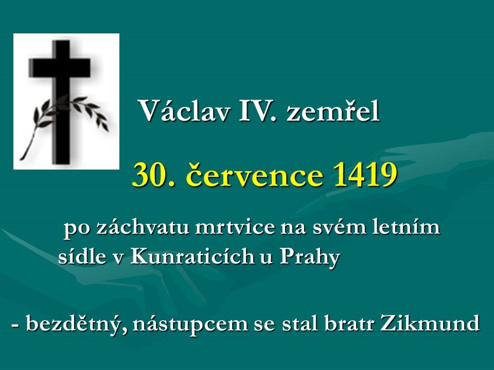 30. července 1419 Václav IV. zemřel