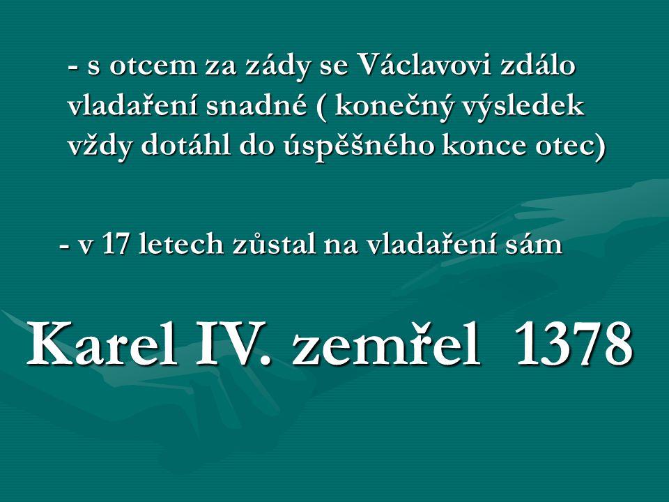 - s otcem za zády se Václavovi zdálo vladaření snadné ( konečný výsledek vždy dotáhl do úspěšného konce otec)