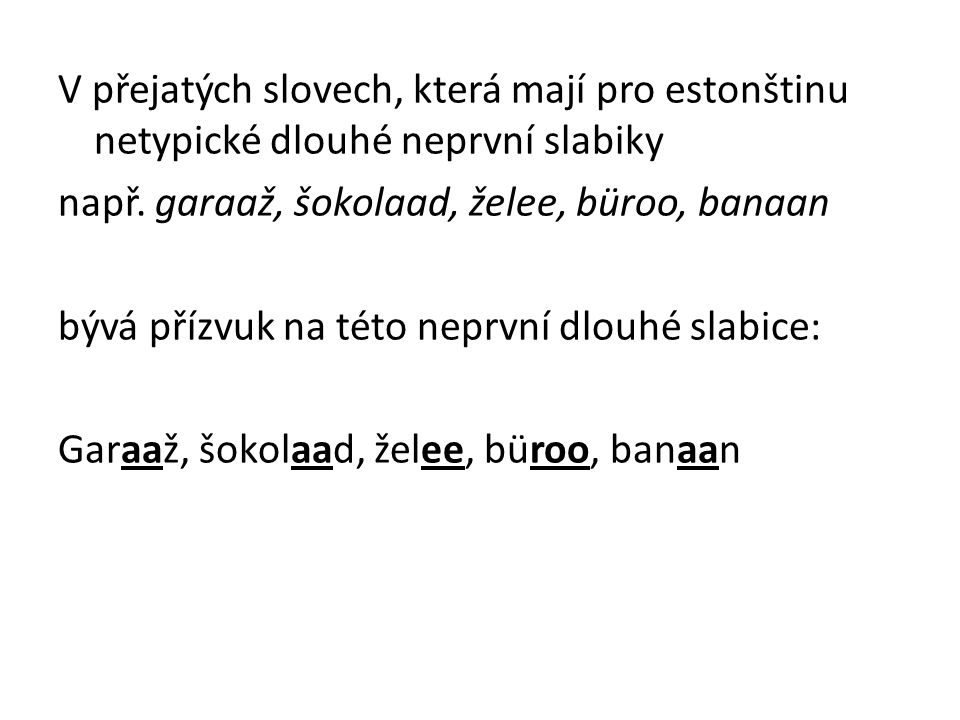 V přejatých slovech, která mají pro estonštinu netypické dlouhé neprvní slabiky