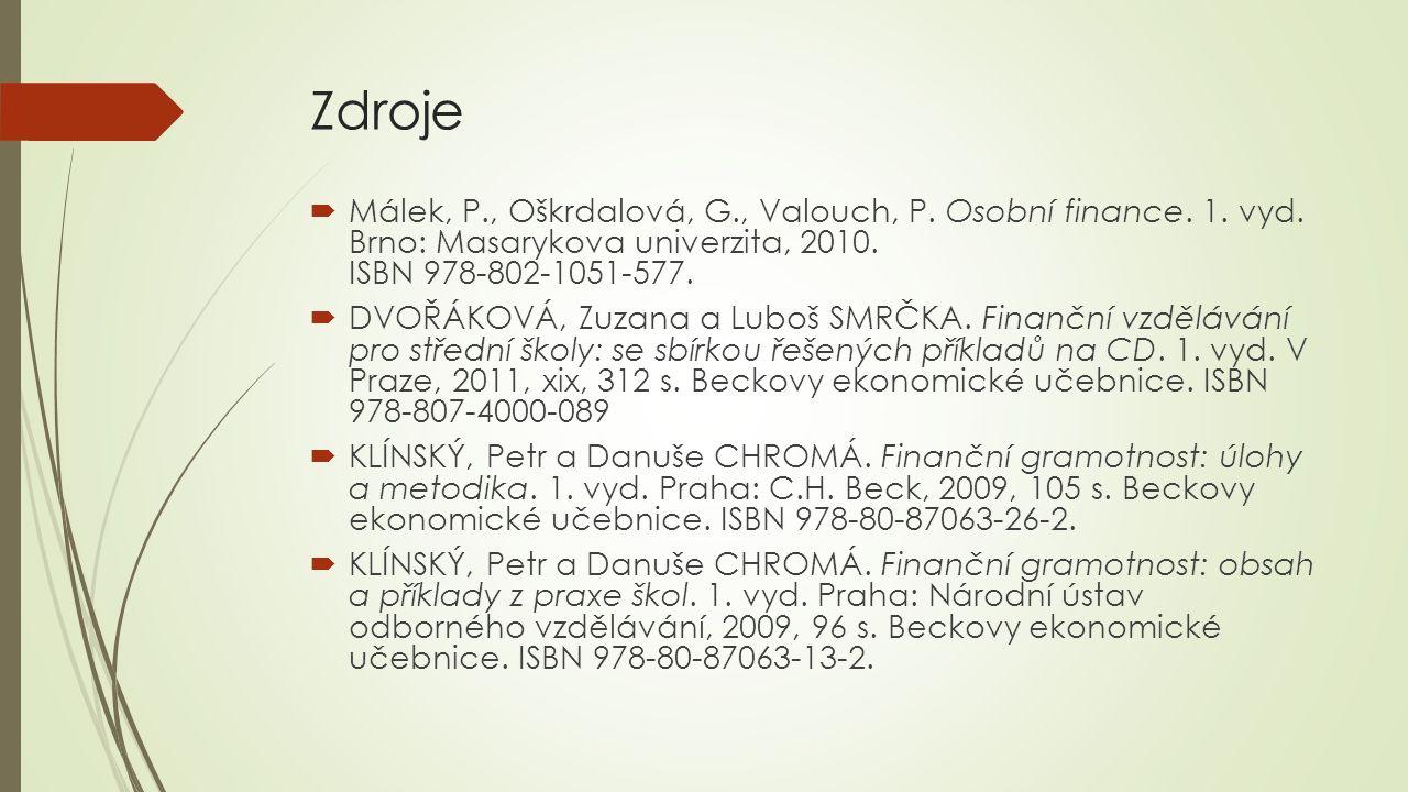 Zdroje Málek, P., Oškrdalová, G., Valouch, P. Osobní finance. 1. vyd. Brno: Masarykova univerzita, 2010. ISBN 978-802-1051-577.