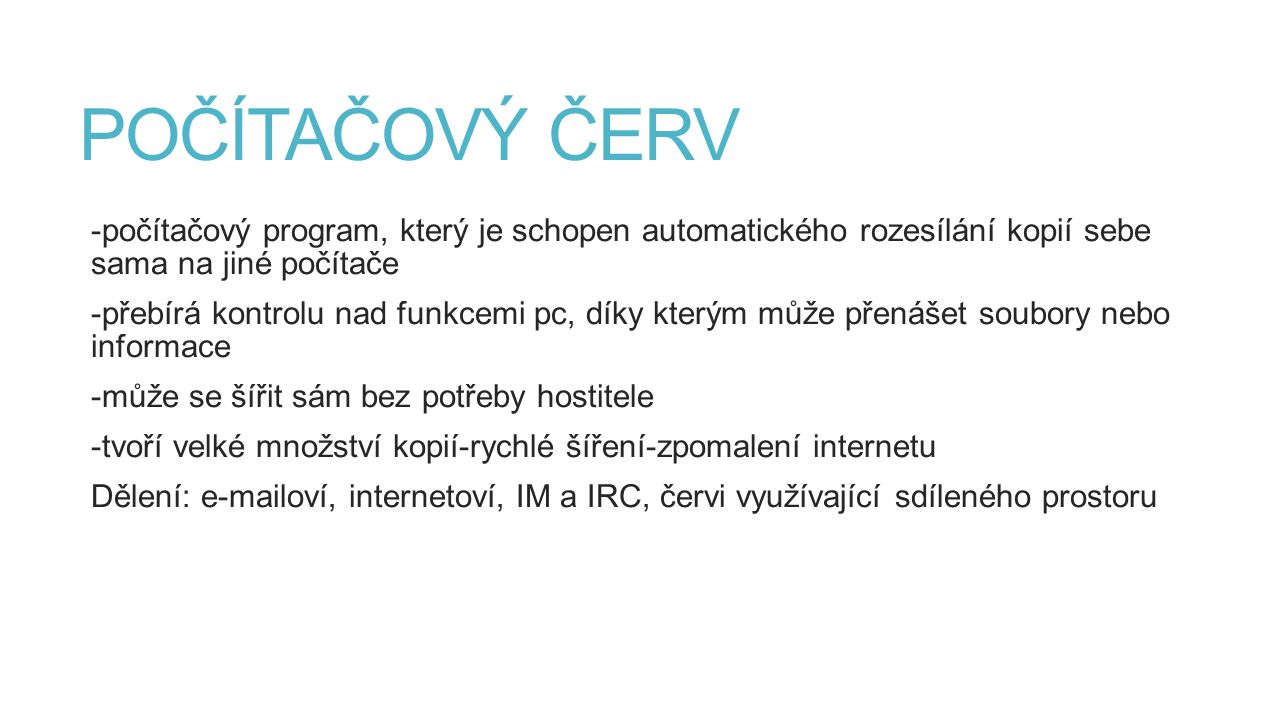 POČÍTAČOVÝ ČERV -počítačový program, který je schopen automatického rozesílání kopií sebe sama na jiné počítače.