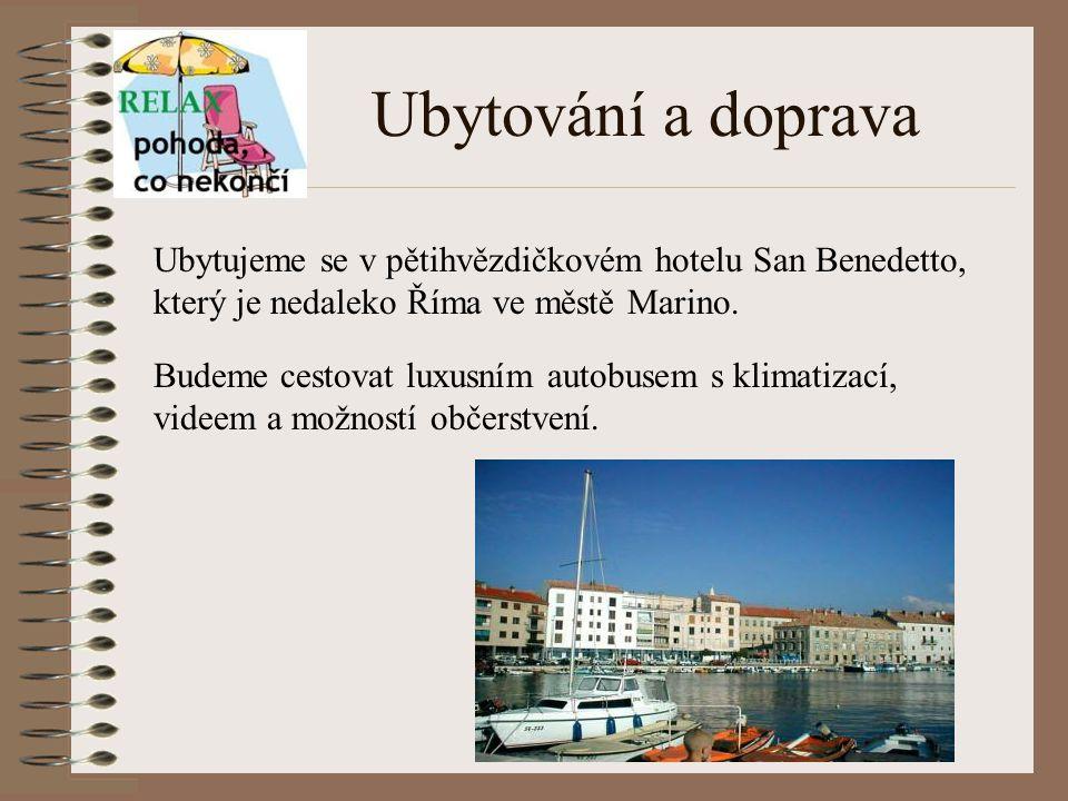Ubytování a doprava Ubytujeme se v pětihvězdičkovém hotelu San Benedetto, který je nedaleko Říma ve městě Marino.