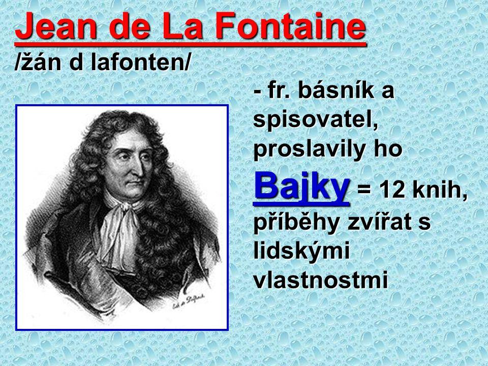 Jean de La Fontaine /žán d lafonten/