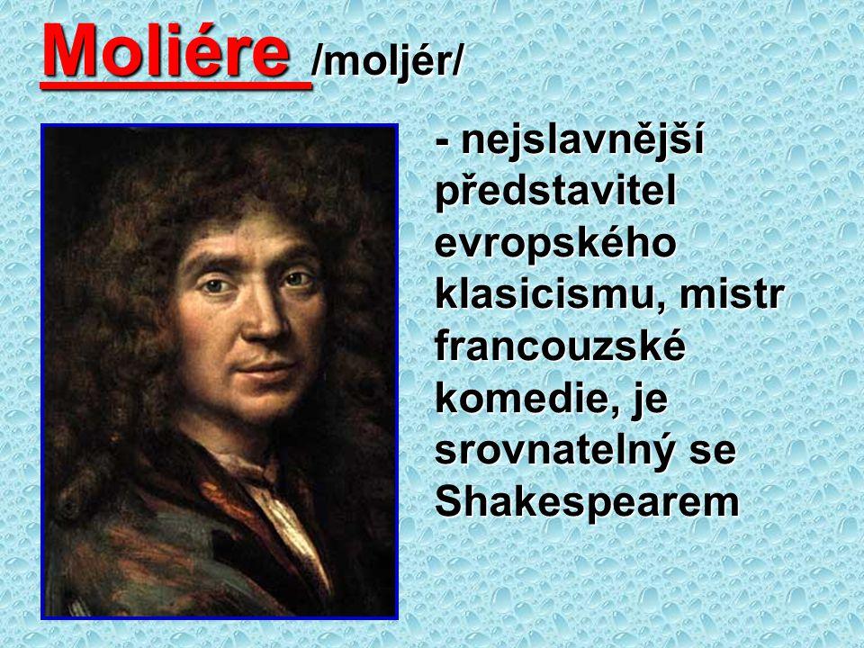 Moliére /moljér/ - nejslavnější představitel evropského klasicismu, mistr francouzské komedie, je srovnatelný se Shakespearem.