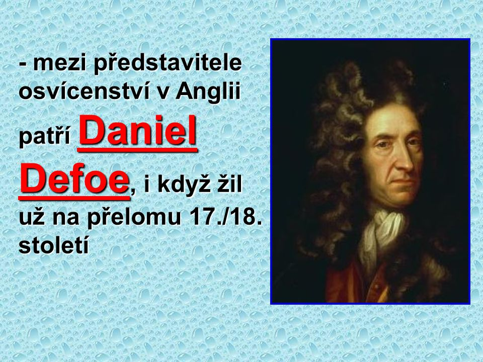 - mezi představitele osvícenství v Anglii patří Daniel Defoe, i když žil už na přelomu 17./18.