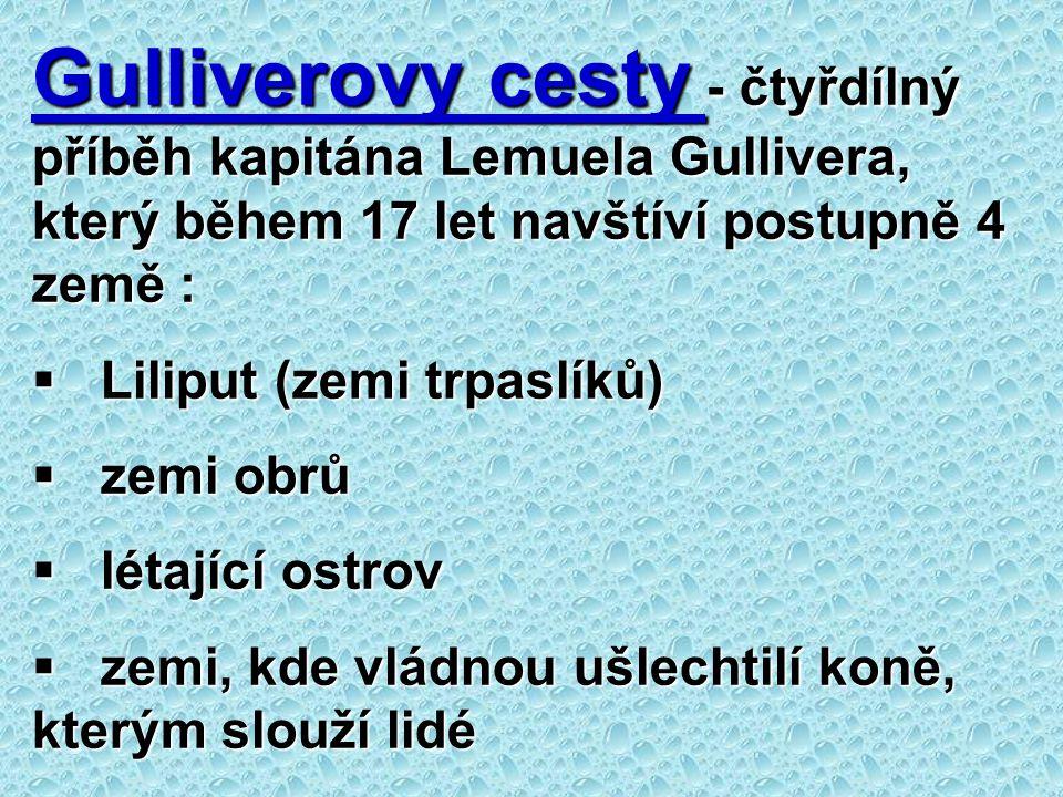 Gulliverovy cesty - čtyřdílný příběh kapitána Lemuela Gullivera, který během 17 let navštíví postupně 4 země :