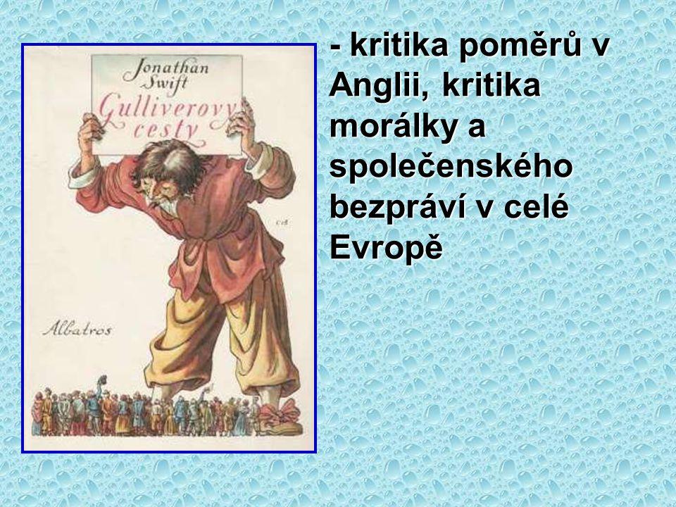 - kritika poměrů v Anglii, kritika morálky a společenského bezpráví v celé Evropě