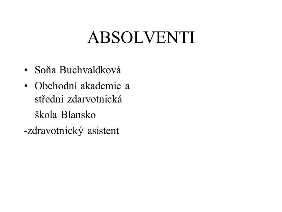 ABSOLVENTI Soňa Buchvaldková Obchodní akademie a střední zdarvotnická