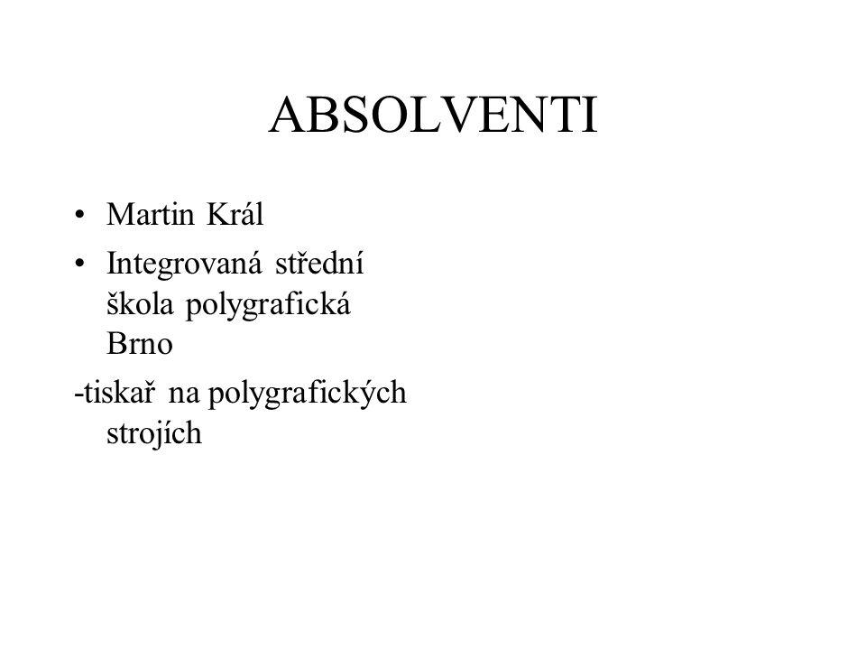ABSOLVENTI Martin Král Integrovaná střední škola polygrafická Brno