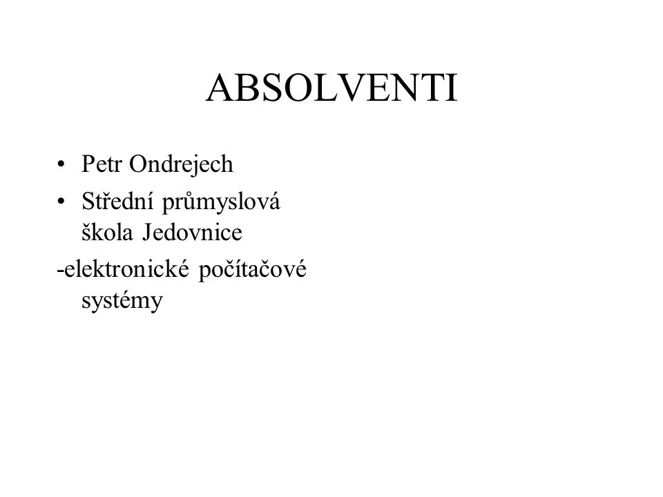 ABSOLVENTI Petr Ondrejech Střední průmyslová škola Jedovnice